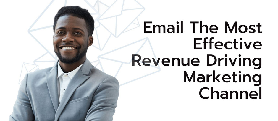 Email The Most Effective Revenue Driving Marketing And Sales Channel