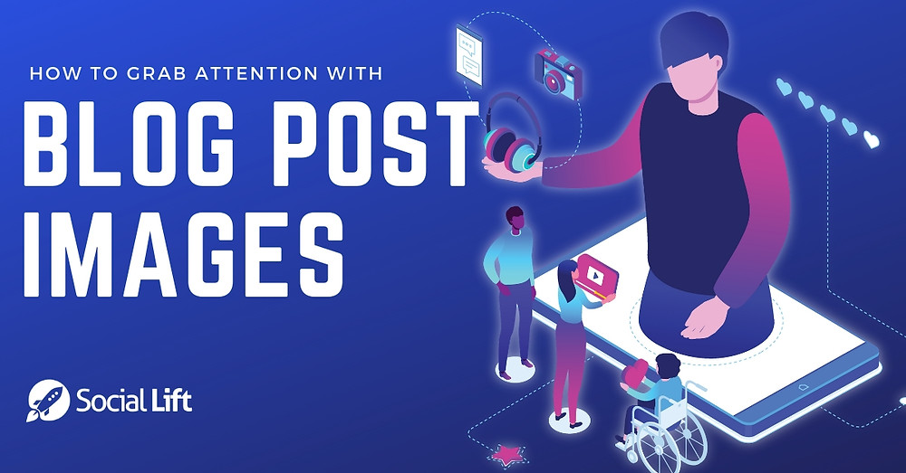 How To Grab Attention with Blog Post Images