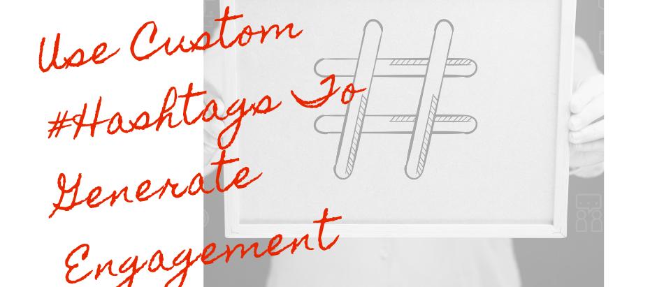 Use Custom #Hashtags To Generate Engagement