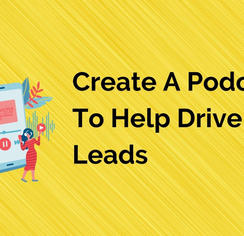 Create A Podcast To Help Drive More Lead