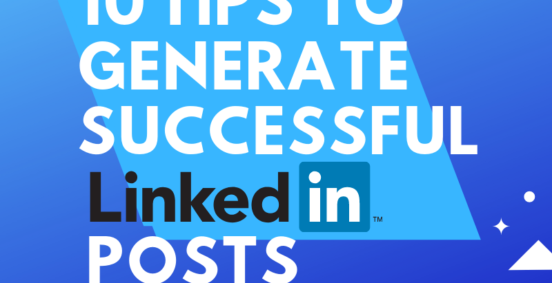 10 Tips To Generate Successful LinkedIn Posts