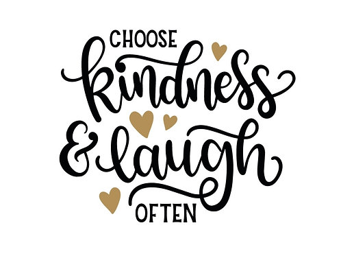 Choose Kindness & Laugh Often