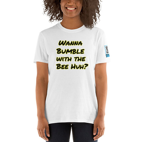 Wanna Bumble with the Bee Huh? Short-Sleeve Unisex T-Shirt