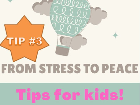 From Stress to Peace Tip #3 for children