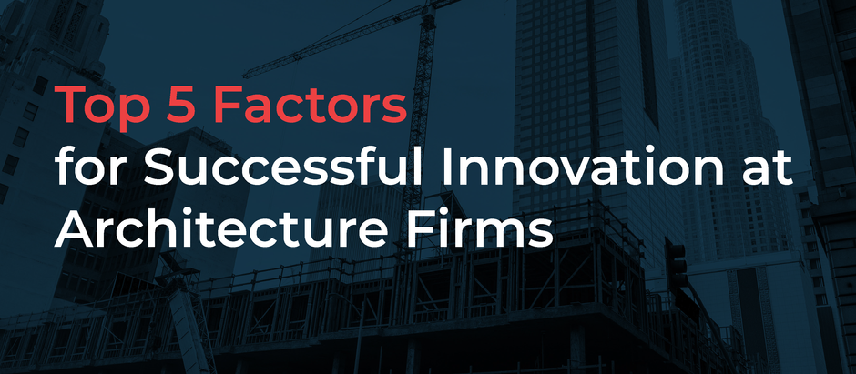 5 Factors for Successful Innovation at Architecture Firms