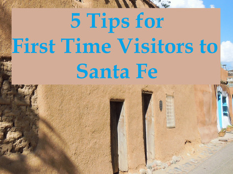 5 Tips for First Time Visitors to Santa Fe