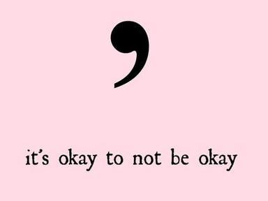 Life: It's Okay Not to Be Okay