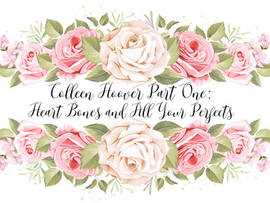 REVIEW: Colleen Hoover Part One: Heart Bones & All Your Perfects