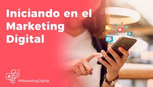 ¿Iniciando en el Marketing Digital?
