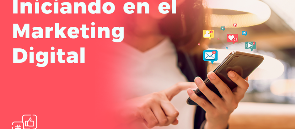 ¿Iniciando en el Marketing Digital?
