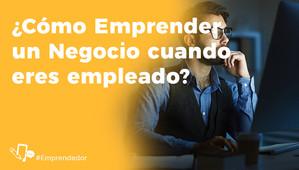 ¿Cómo emprender un negocio cuando eres empleado?