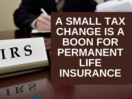A Small Tax Change Is a Boon for Permanent Life Insurance