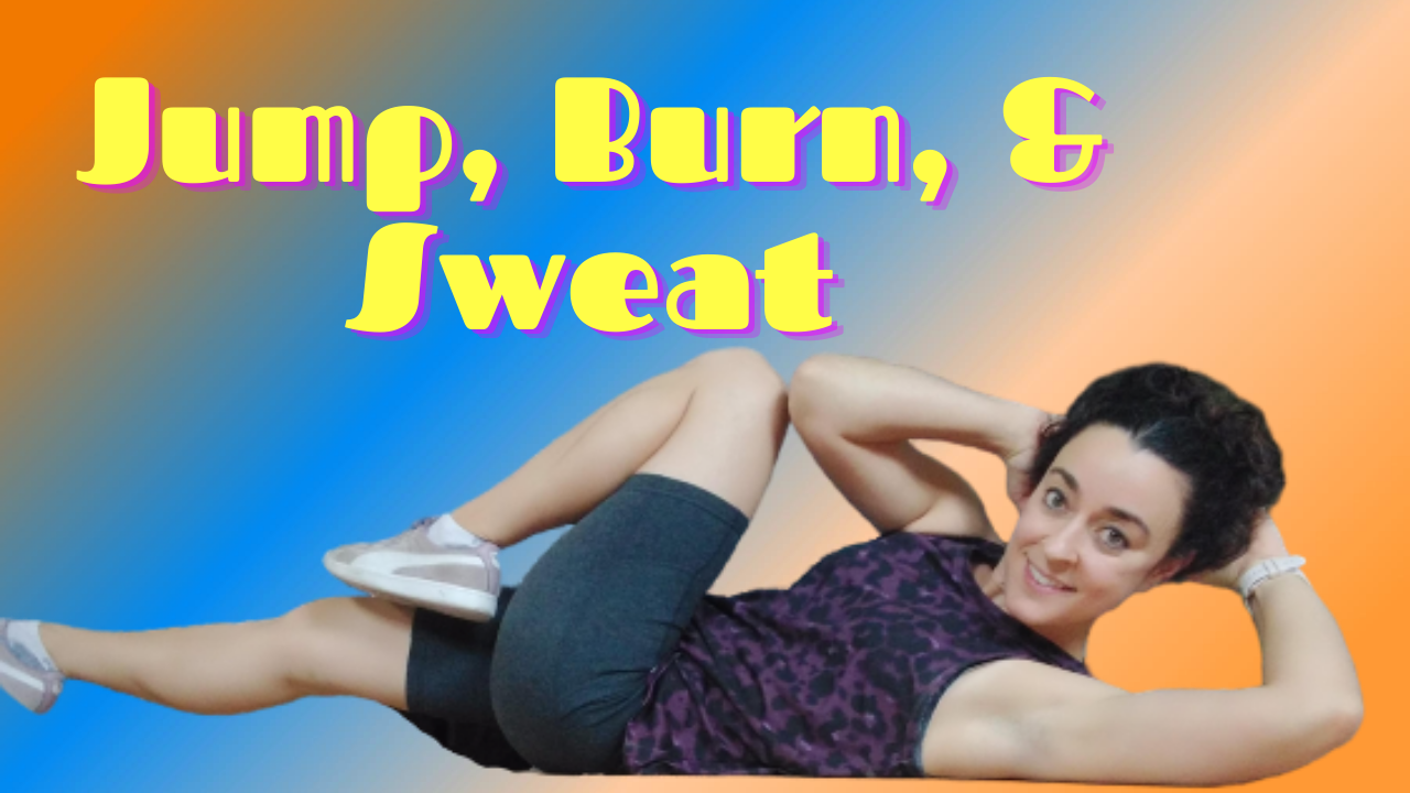 Jump, Burn, & Sweat
