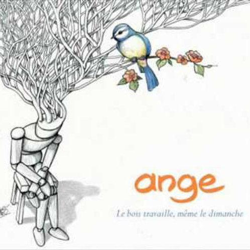 Ange - Le bois travaille même le Dimanche - Sélectionnez CD ou Vinyle