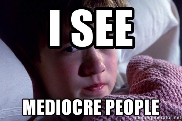 A mediocridade que me irrita