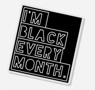 I'm Black Every Month Pin
