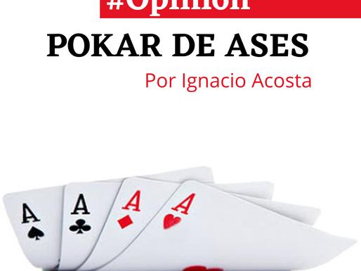 #Opinión POKAR DE ASES por Ignacio Acosta