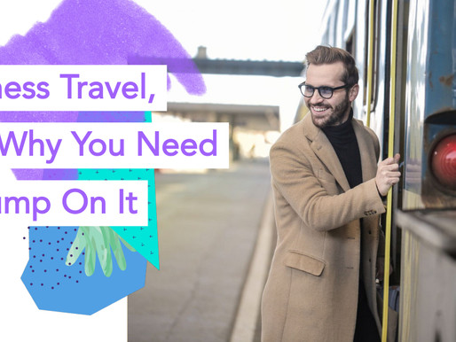 Business Travel, And Why You Need To Jump On It