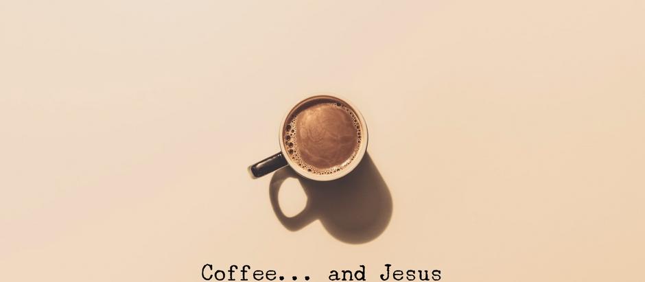Coffee... and Jesus