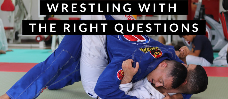 Wrestling with the Right Questions