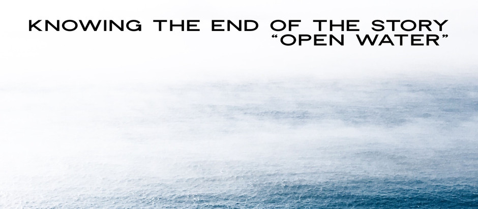 Knowing the End of the Story - Open Water