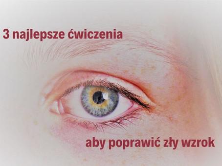 3 najlepsze ćwiczenia aby poprawić zły wzrok!