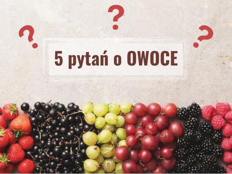 5 najczęściej zadawanych pytań o Owoce