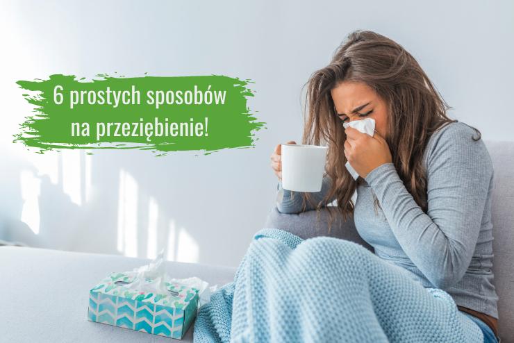 6 prostych sposobów zwalczania przeziębienia