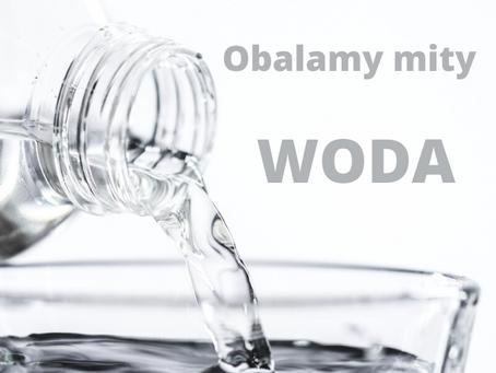 Obalamy mity - Nie pij wody, zanim tego nie przeczytasz!