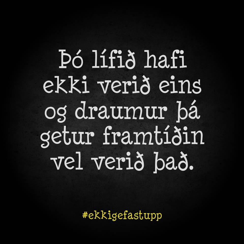 Þó lífið hafi ekki verið eins og draumur þá getur framtíðin vel verið það.