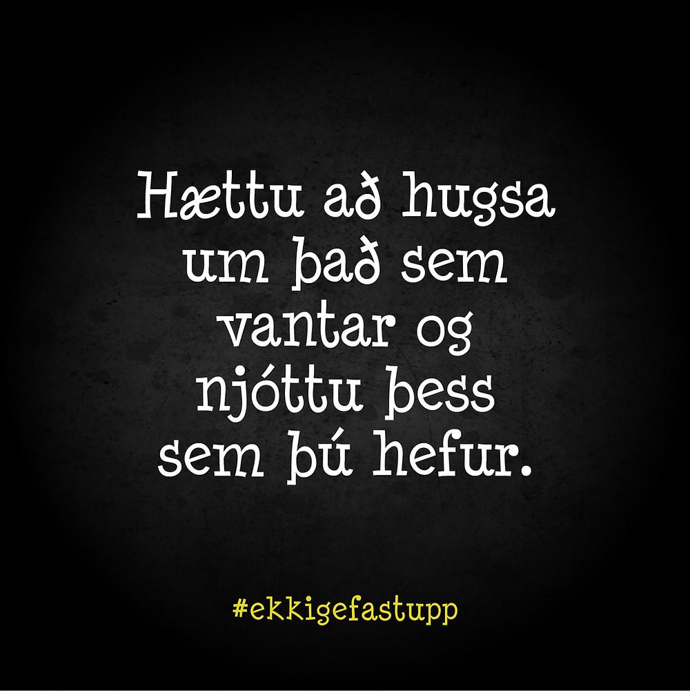 Hættu að hugsa um það sem vantar og njóttu þess sem þú hefur.