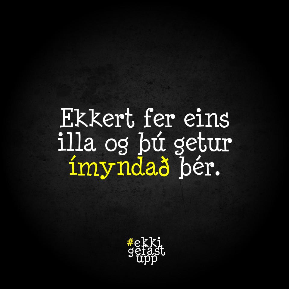 Ekkert fer eins illa og þú getur ímyndað þér.