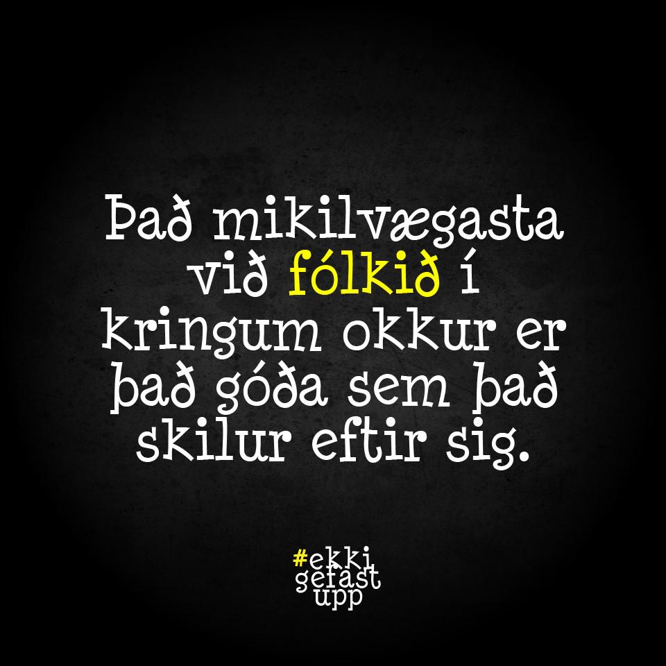 Það mikilvægasta við fólkið í kringum okkur er það góða sem það skilur eftir sig.