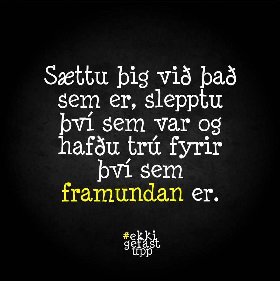 Sættu þig við það sem er, slepptu því sem var og hafðu trú fyrir því sem framundan er.