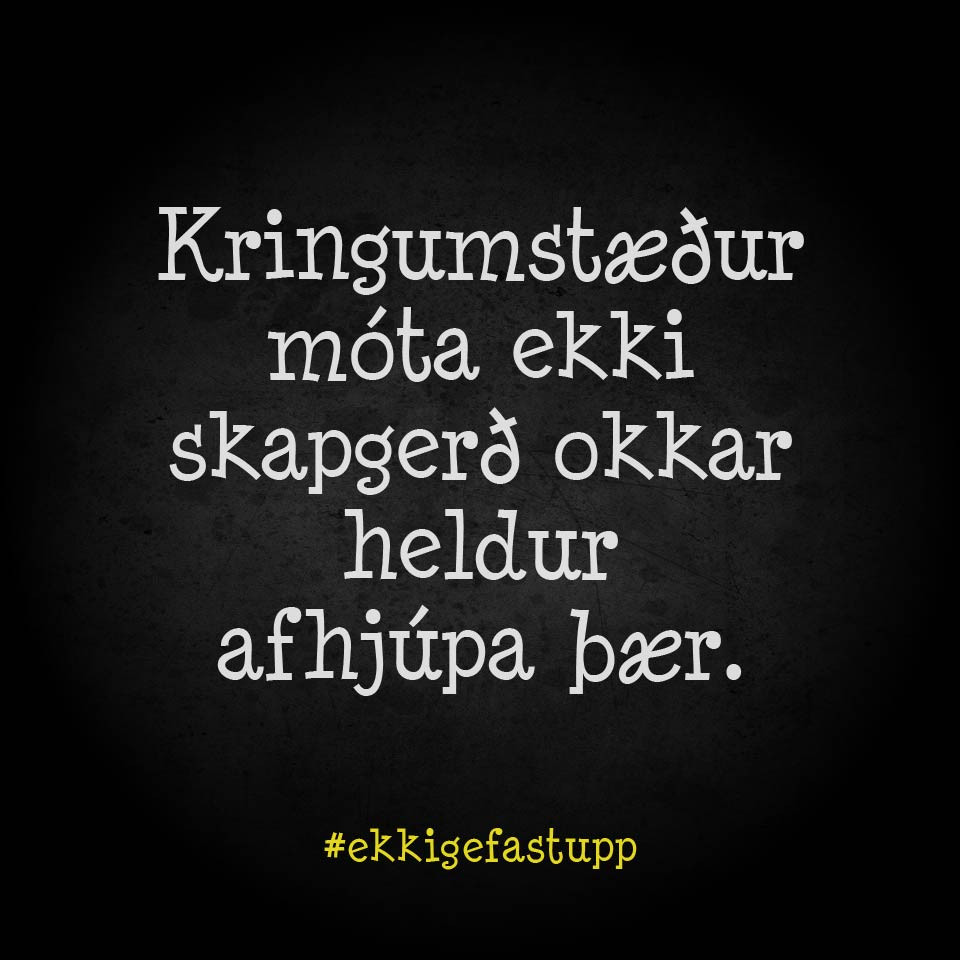 Kringumstæður móta ekki skapgerð okkar heldur afhjúpa þær.