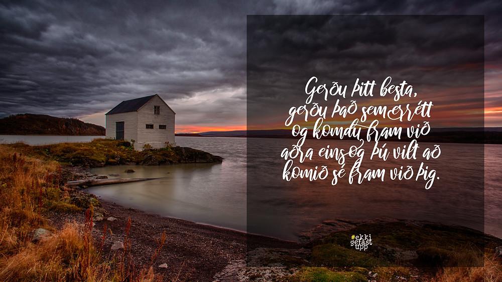 Gerðu þitt besta, gerðu það sem er rétt og komdu fram við aðra eins og þú vilt að komið sé fram við þig.