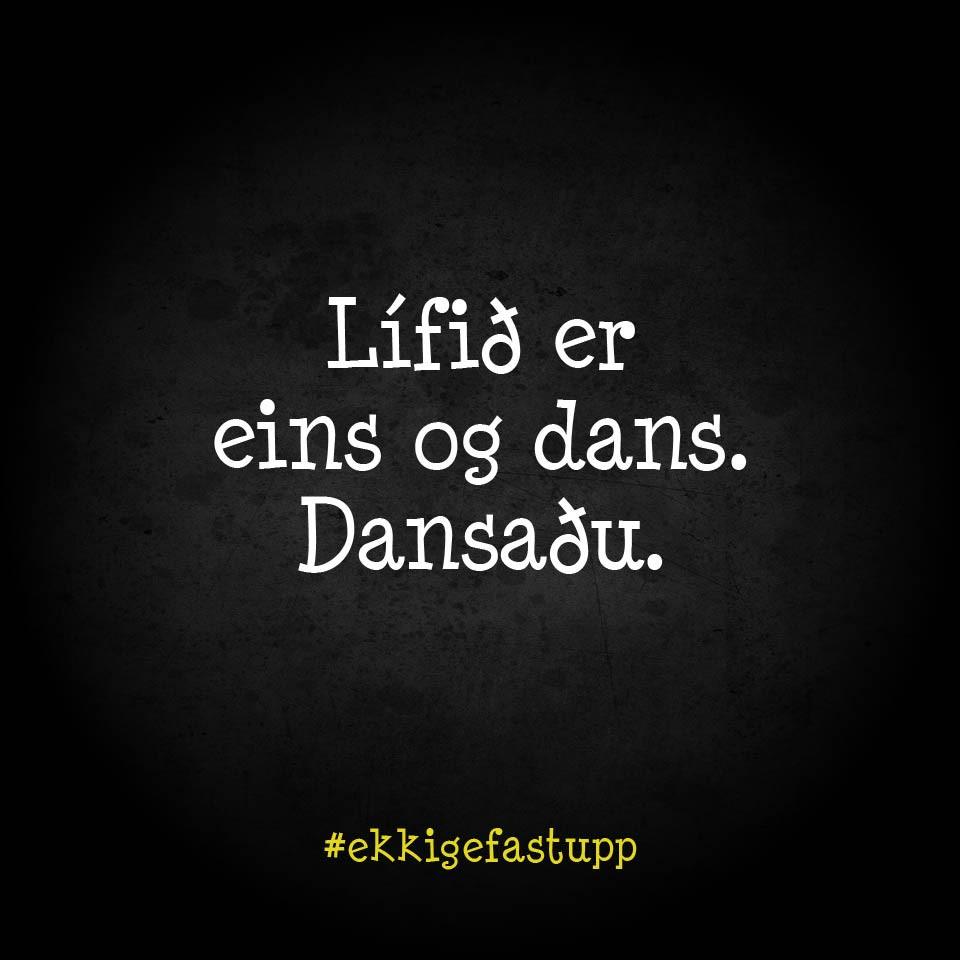 Lífið er eins og dans. Dansaðu.