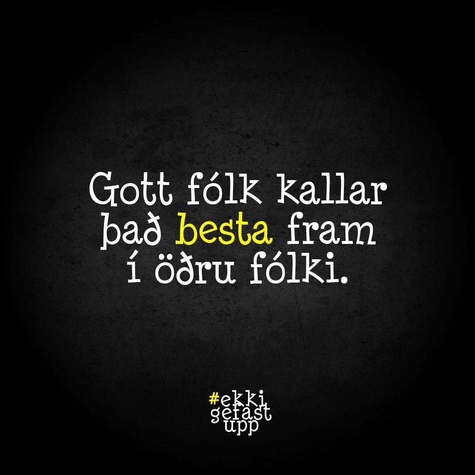Gott fólk kallar það besta fram í öðru fólki.