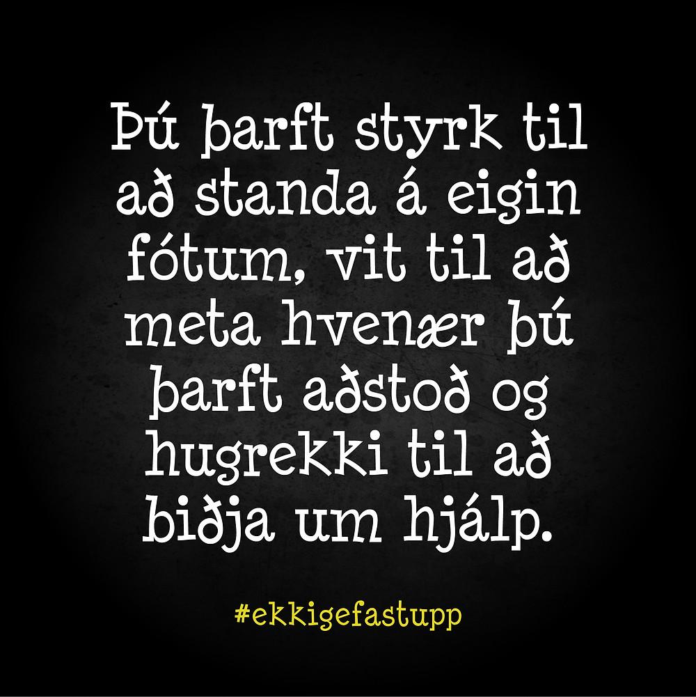 Þú þarft styrk til að standa á eigin fótum, vit til að meta hvenær þú þarft aðstoð og hugrekki til að biðja um hjálp.