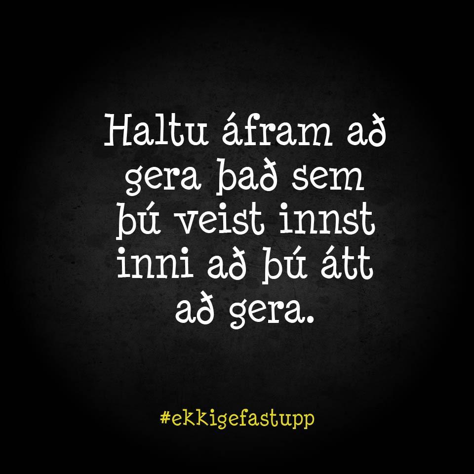 Haltu áfram að gera það sem þú veist innst inni að þú átt að gera.