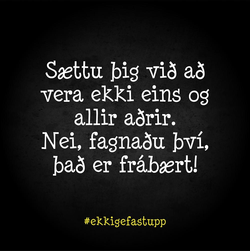 Sættu þig við að vera ekki eins og allir aðrir. Nei, fagnaðu því, það er frábær!