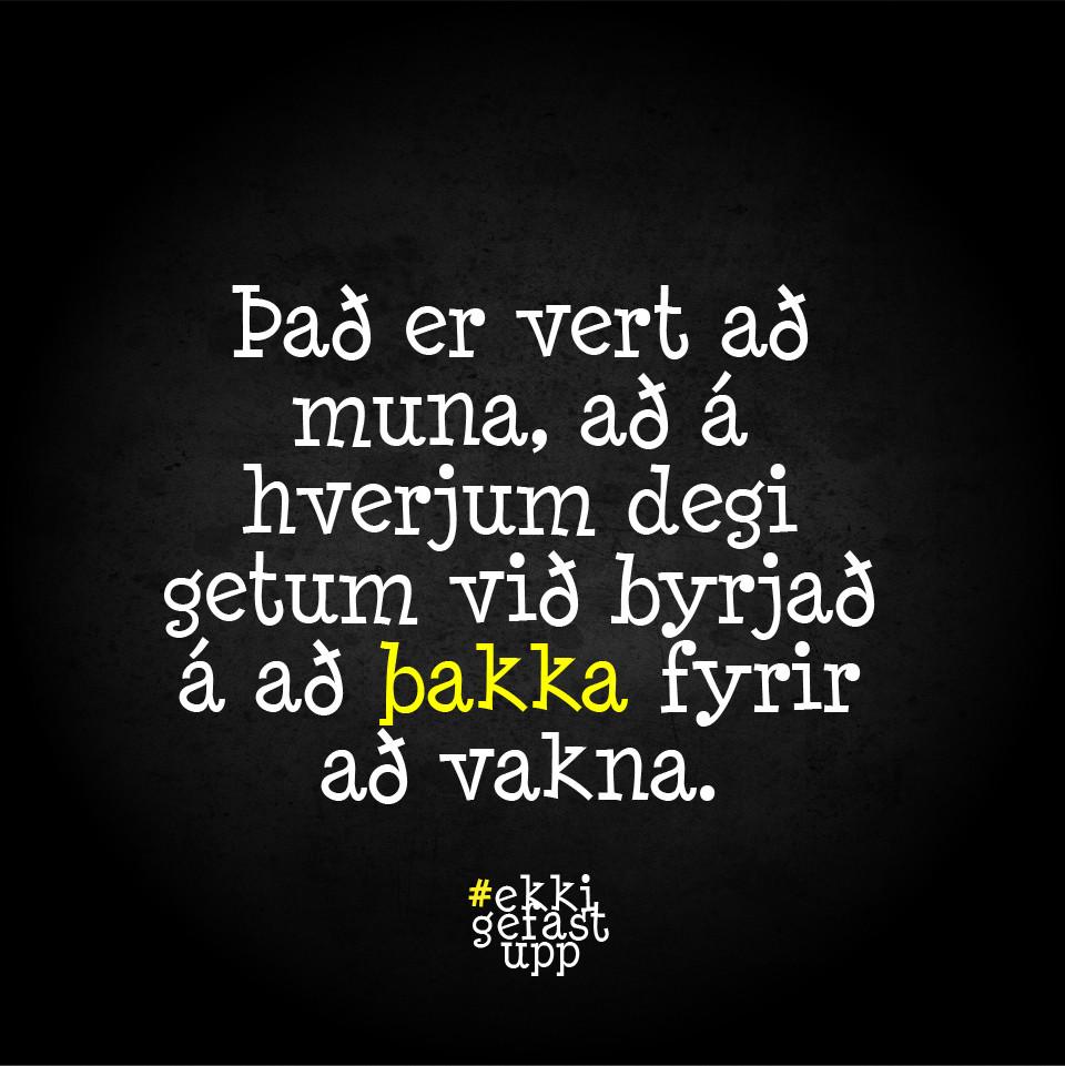 Það er vert að muna, að á hverjum degi getum við byrjað á að þakka fyrir að vakna.