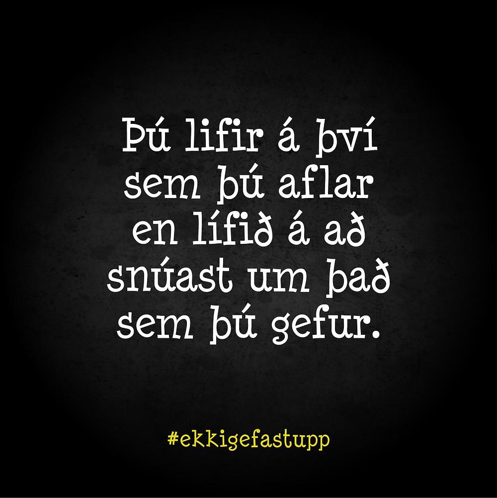 Þú lifir á því sem þú aflar en lífið á að snúast um það sem þú gefur.