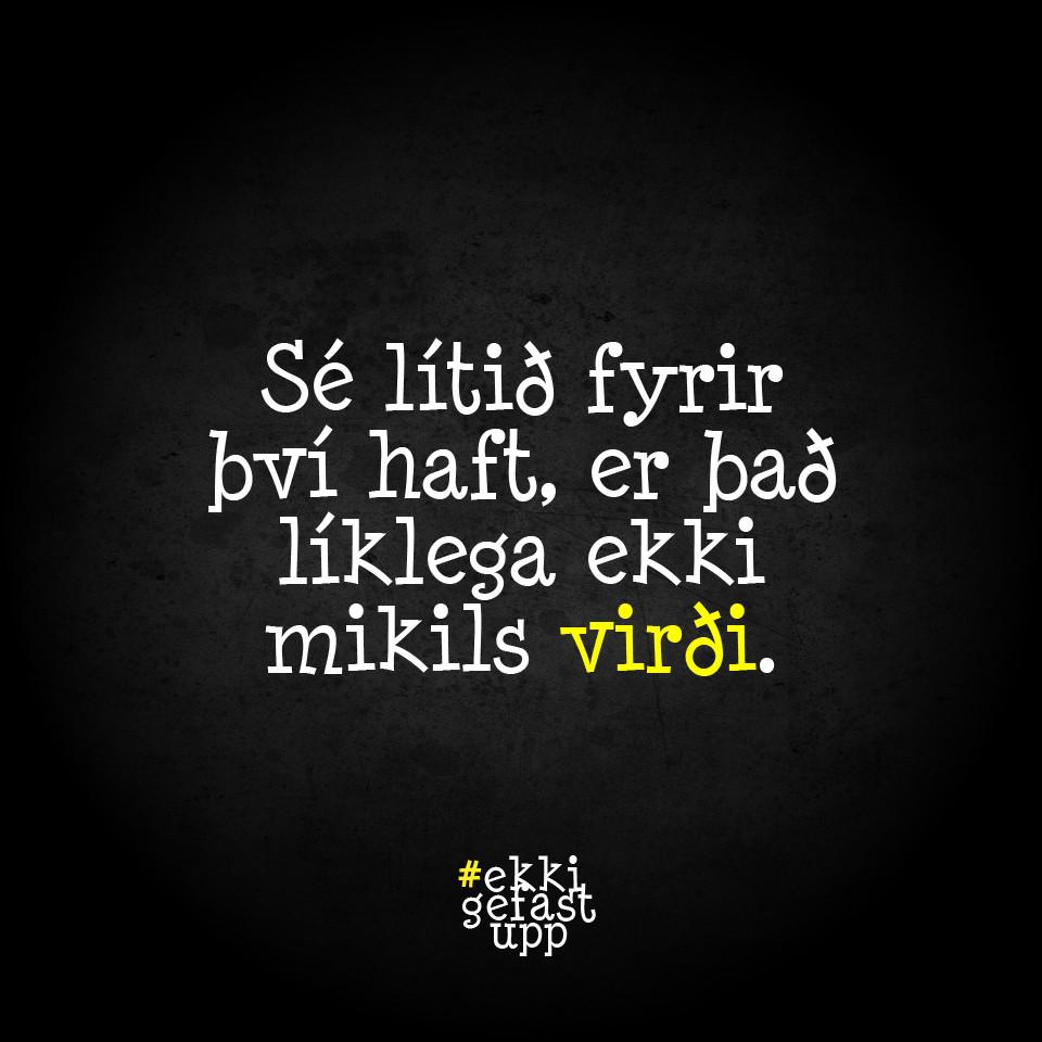 Sé lítið fyrir því haft, er það líklega ekki mikils virði.