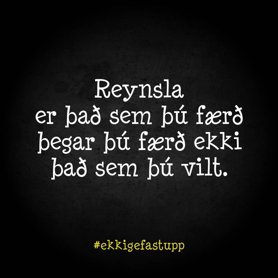 Reynsla er það sem þú færð þegar þú færð ekki það sem þú vilt.