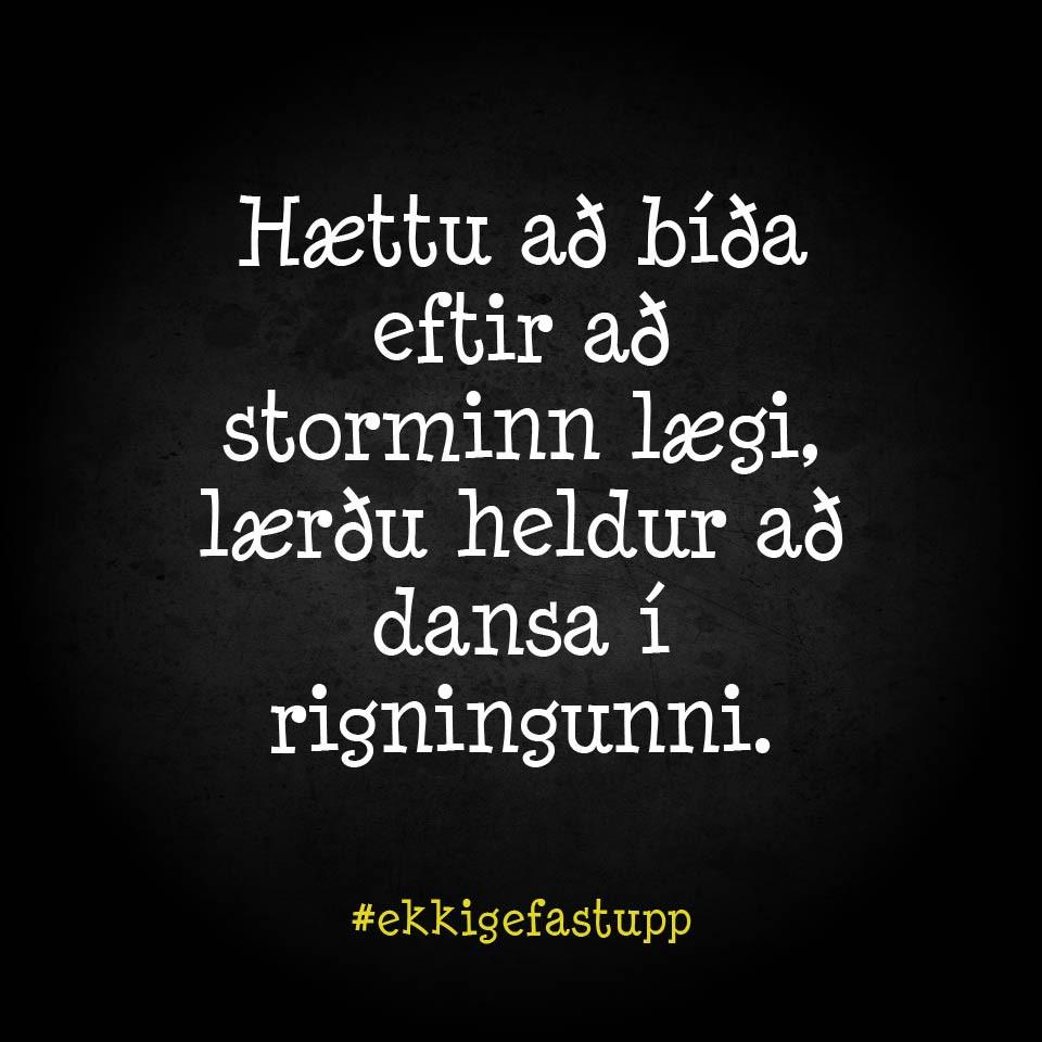 Hættu að bíða eftir að storminn lægi, lærðu heldur að dansa í rigningunni.