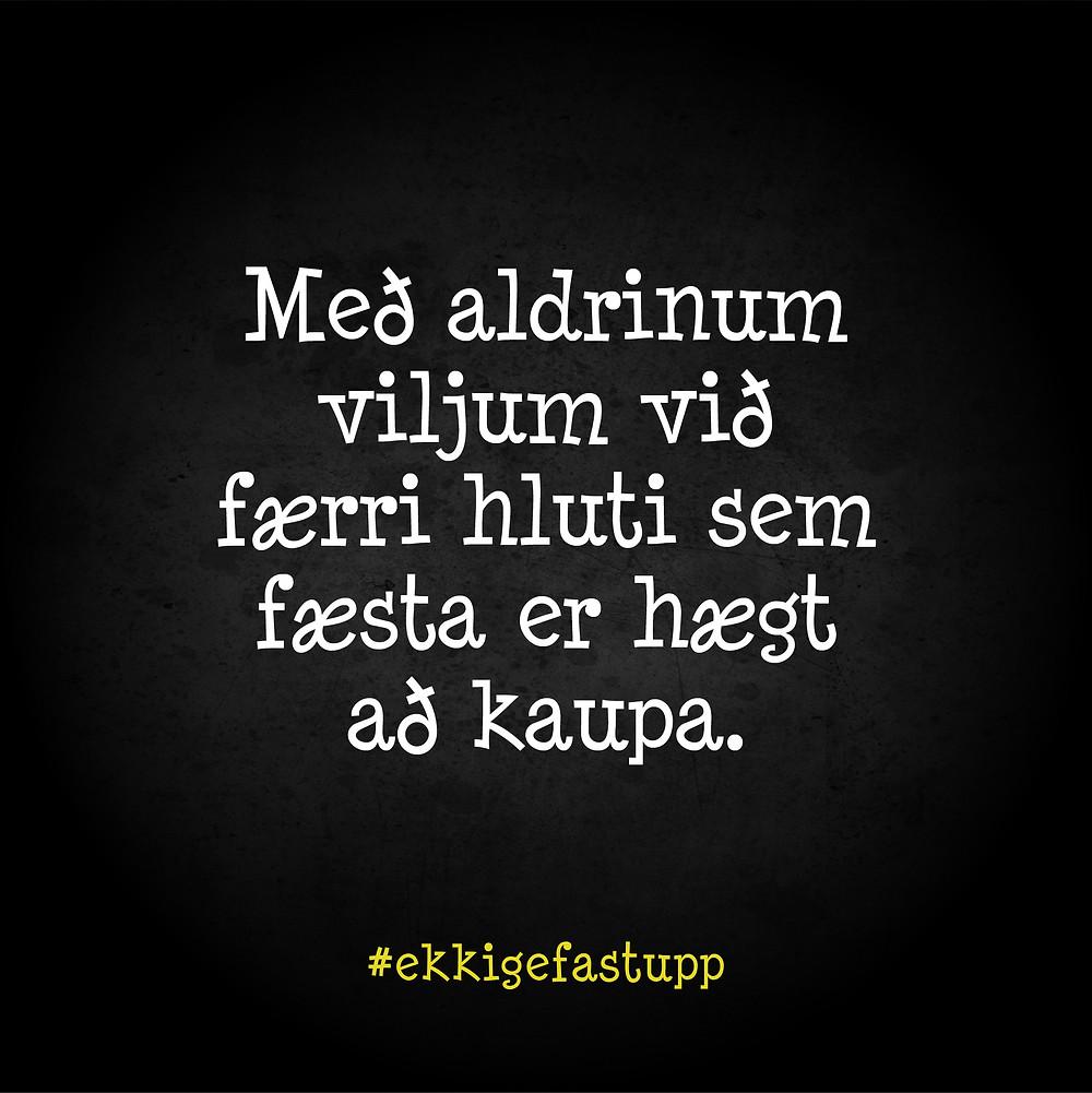Með aldrinum viljum við færri hluti sem fæsta er hægt að kaupa.