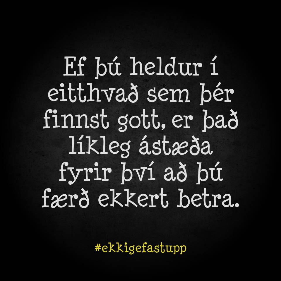 Ef þú heldur í eitthvað sem þér finnst gott, er það líkleg ástæða fyrir því að þú færð ekkert betra.