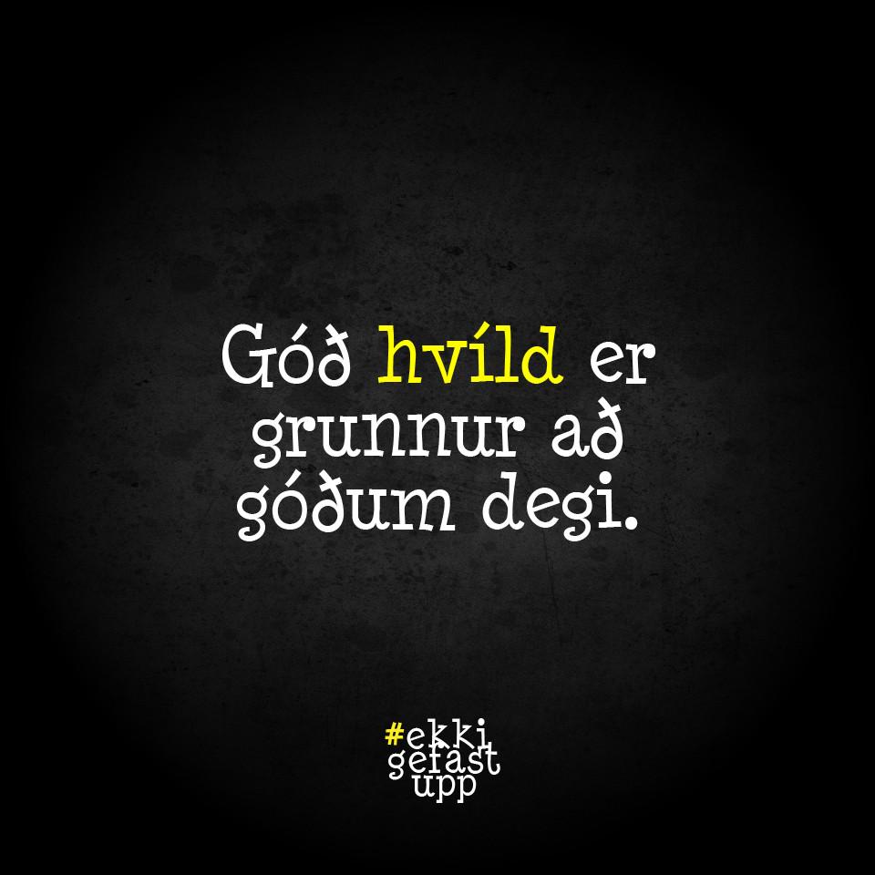 Góð hvíld er grunnur að góðum degi.