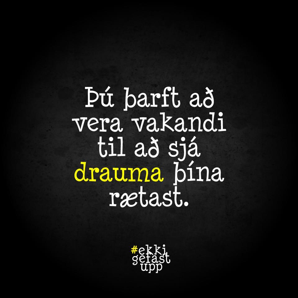 Þú þarft að vera vakandi til að sjá drauma þína rætast.
